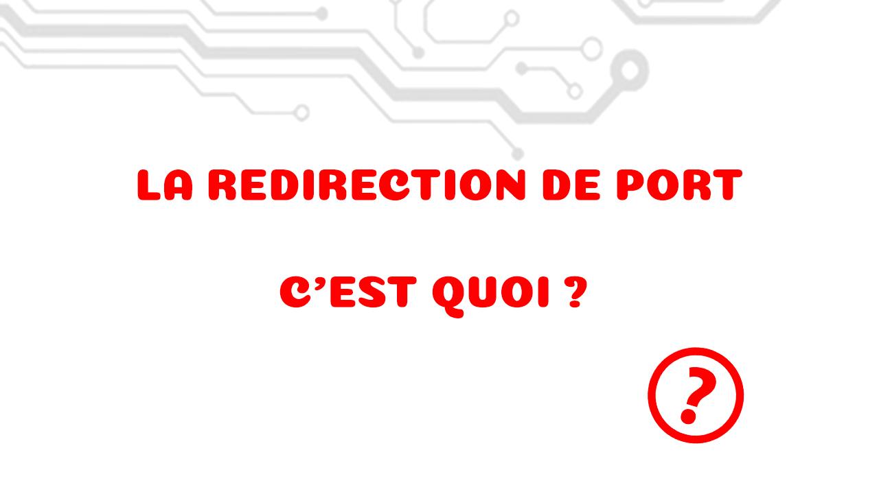 La redirection de port, c'est quoi et à quoi ça sert ?