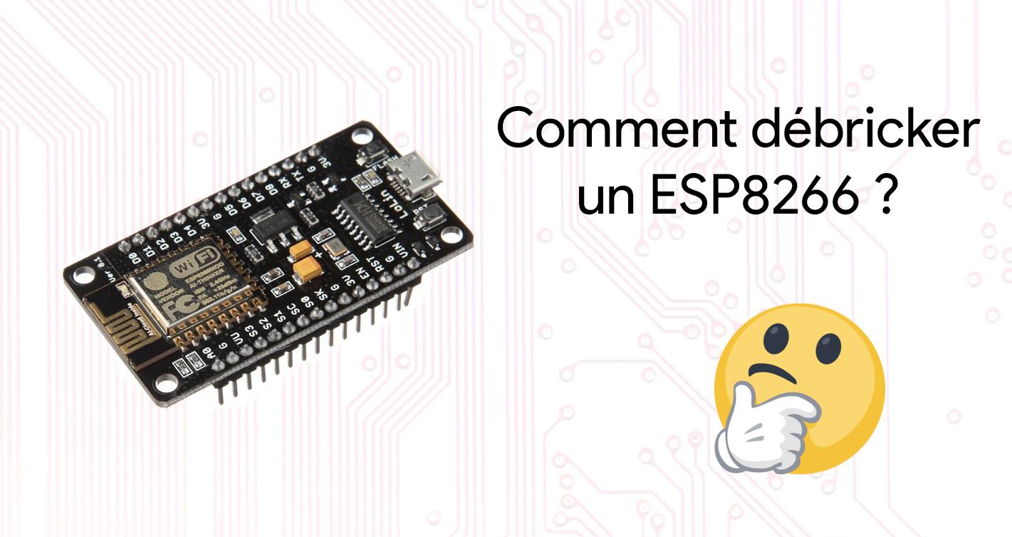 Esp8266 brické, comment faire pour le débricker ?