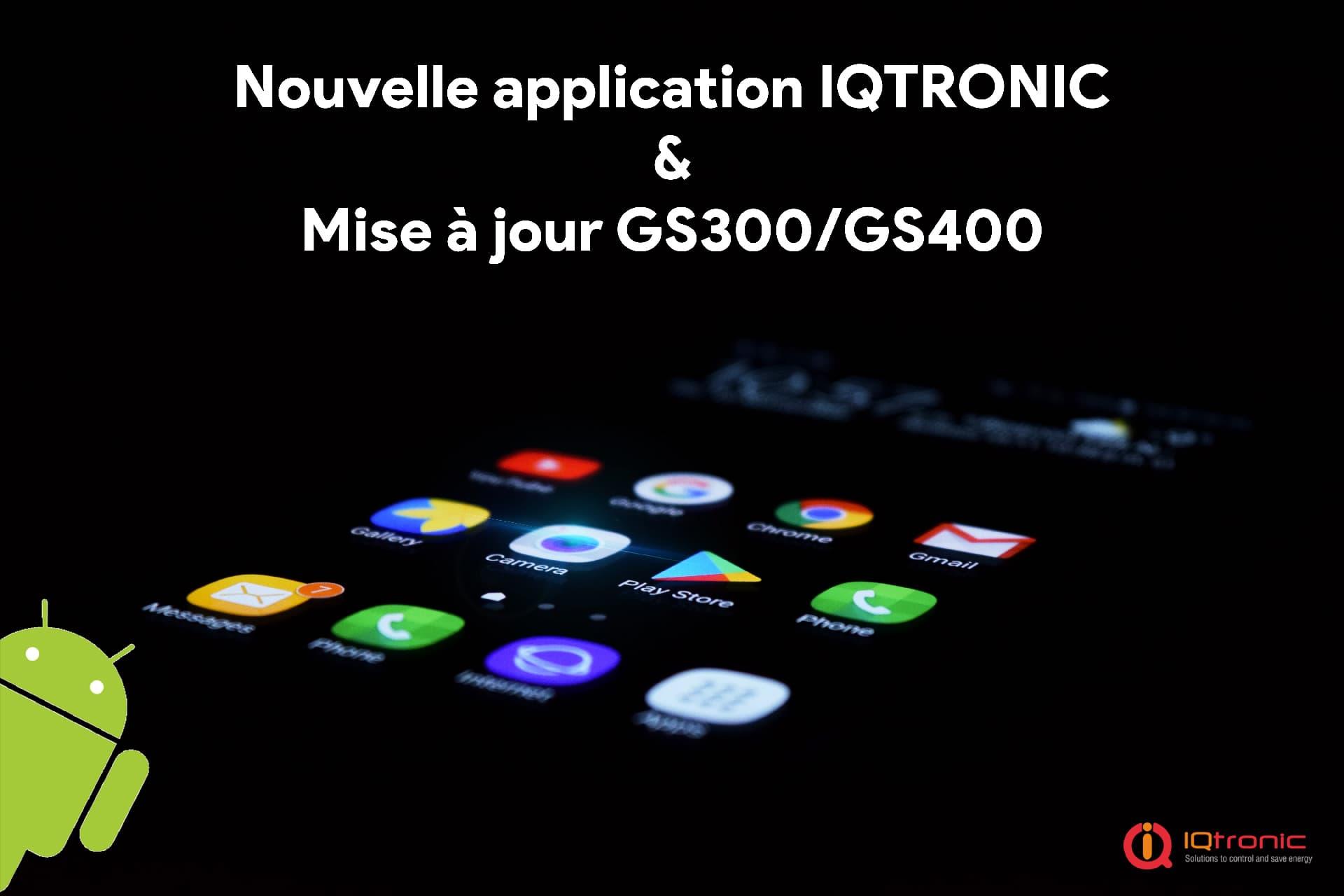 Nouvelle application et mise à jour des IQTronic : GS400 et GS300