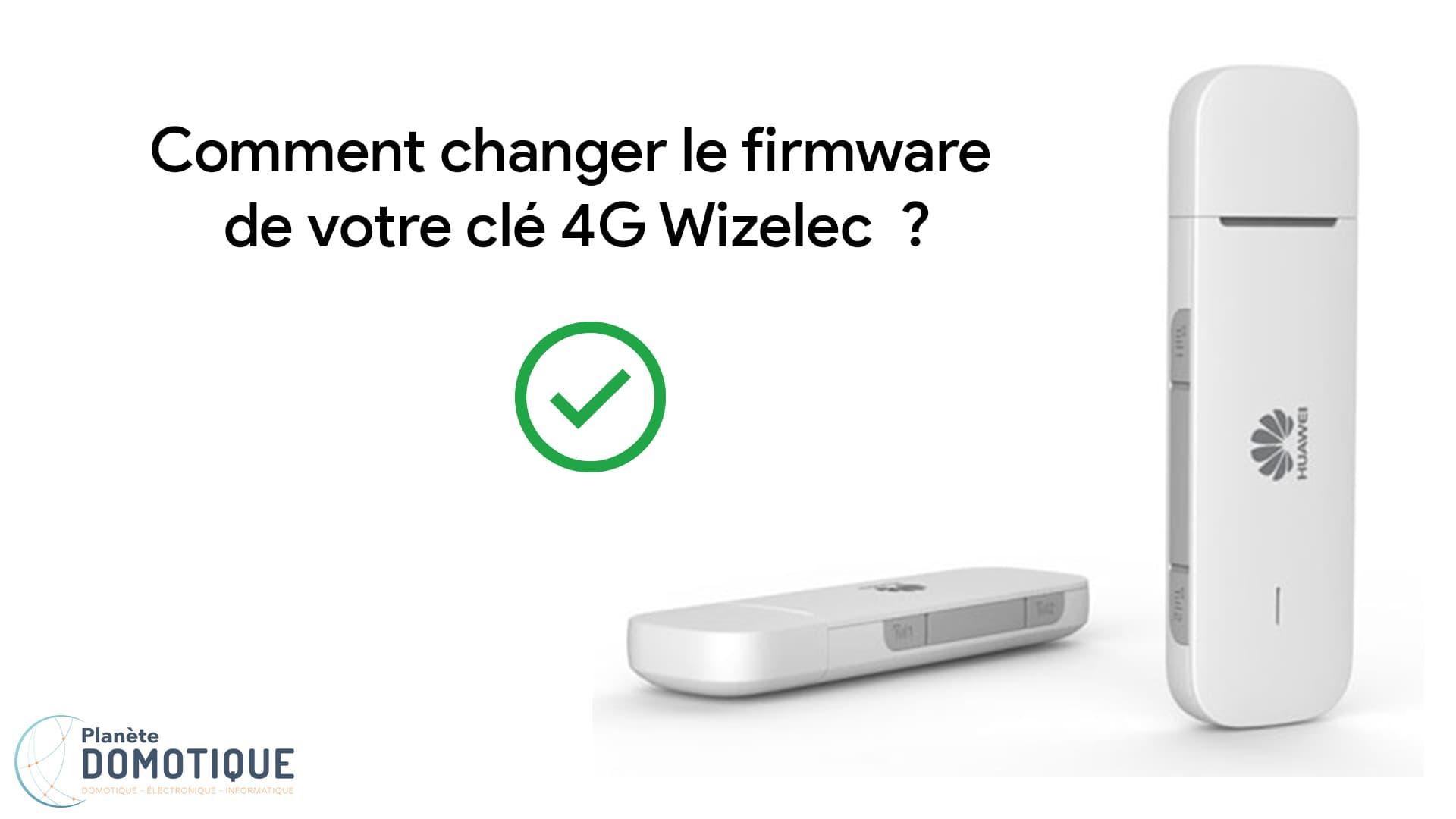 Changer le firmware de votre clé 4G Wizelec Huawei E3372