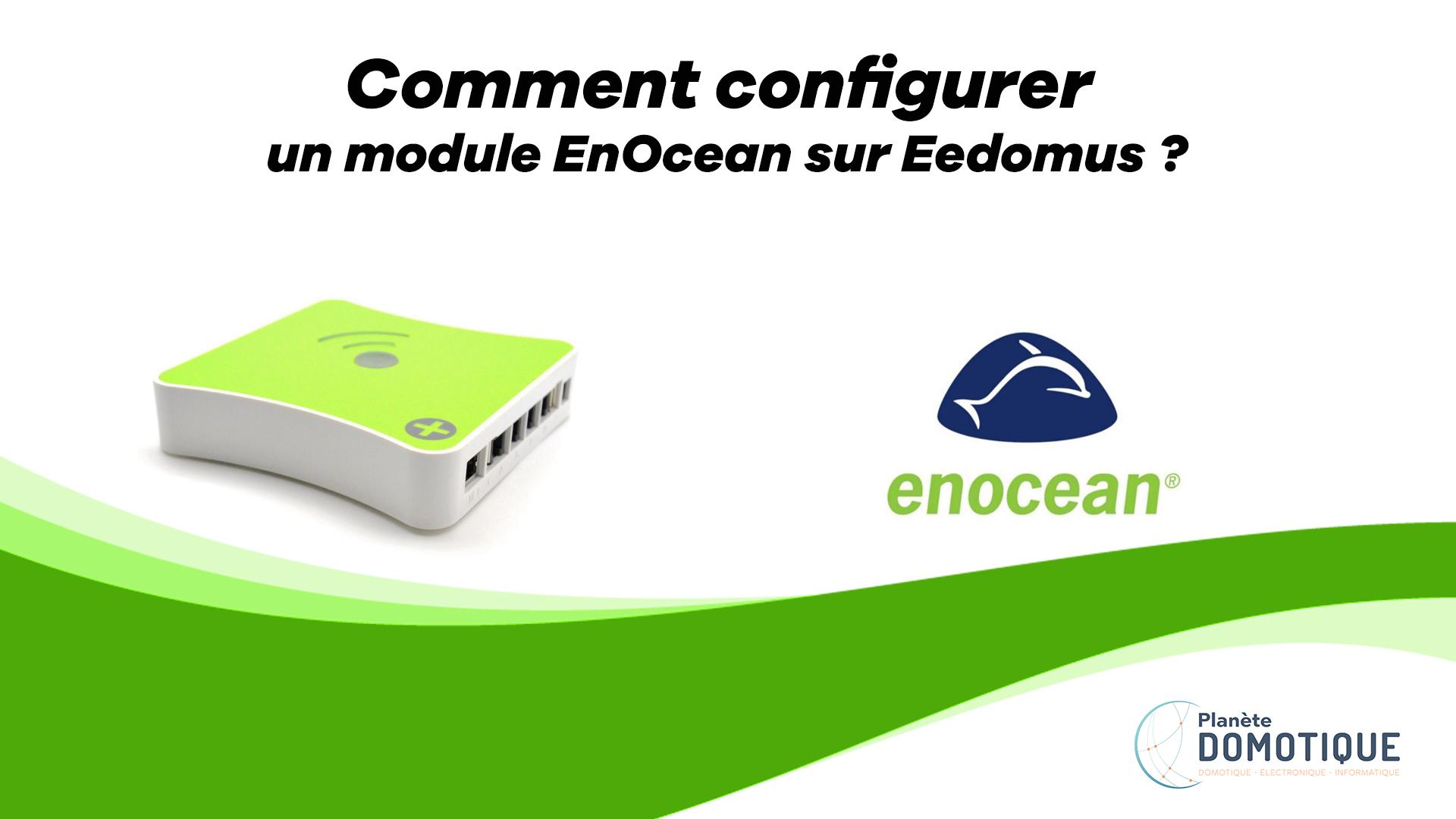Comment configurer un module EnOcean sur Eedomus