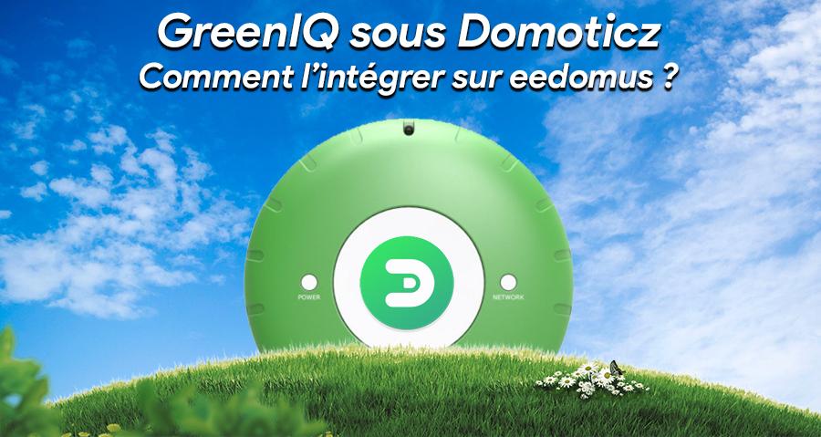 GreenIQ sous Domoticz : Comment l'intégrer à l'eedomus