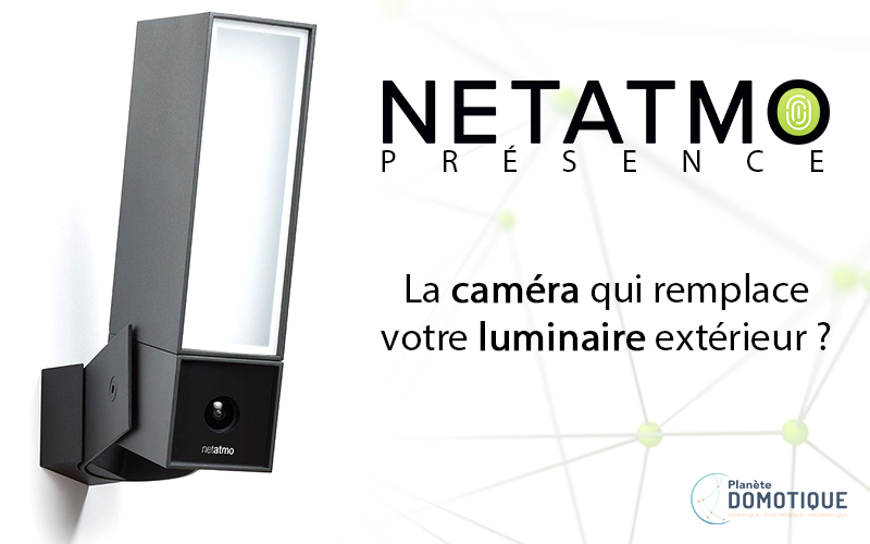 Netatmo présence, la caméra extérieure qui remplace votre luminaire