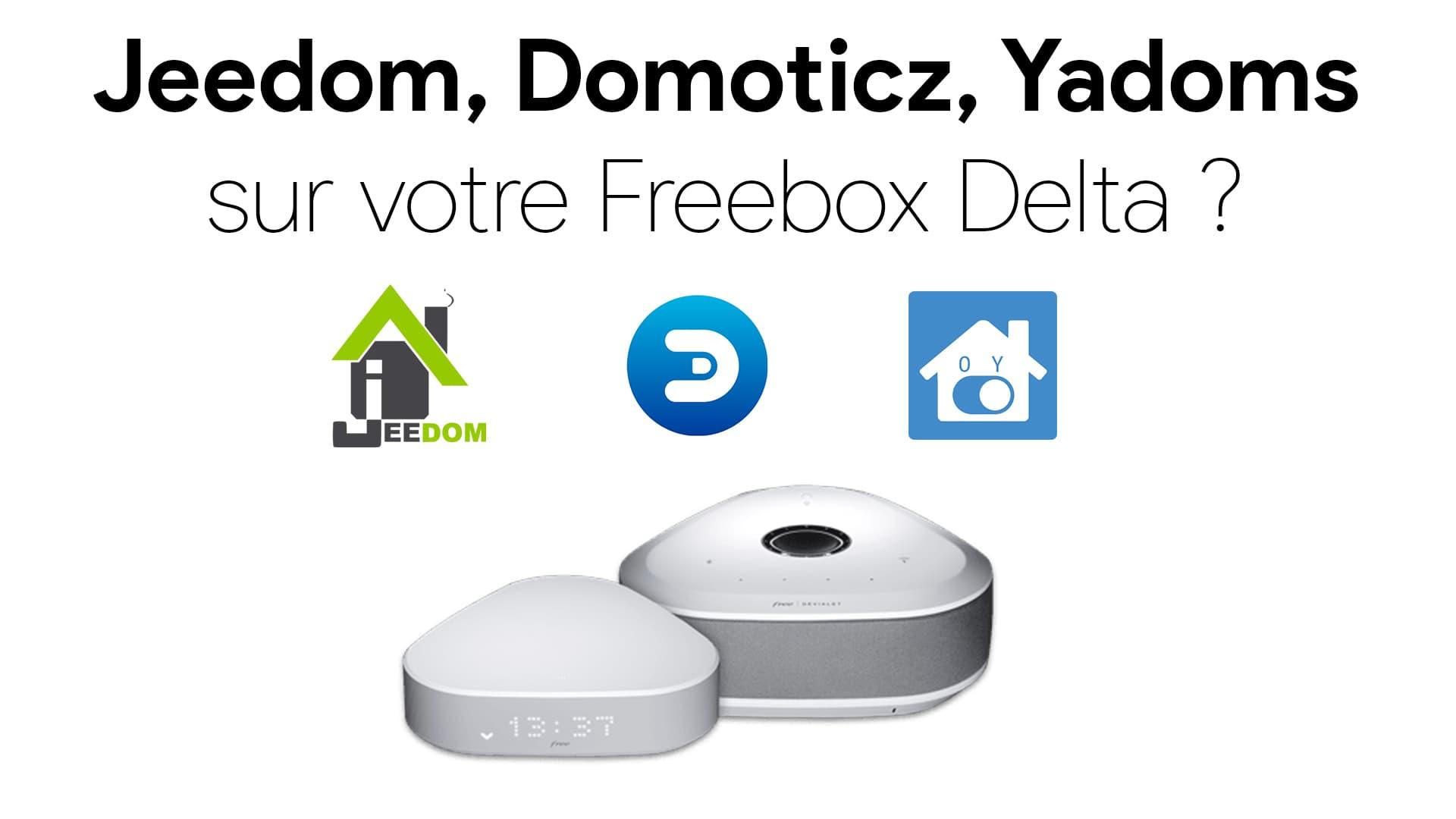 Jeedom, Domoticz et Yadoms sur votre Freebox Delta ?