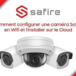 Comment configurer une caméra Safire en Wifi et l'installer sur le Cloud