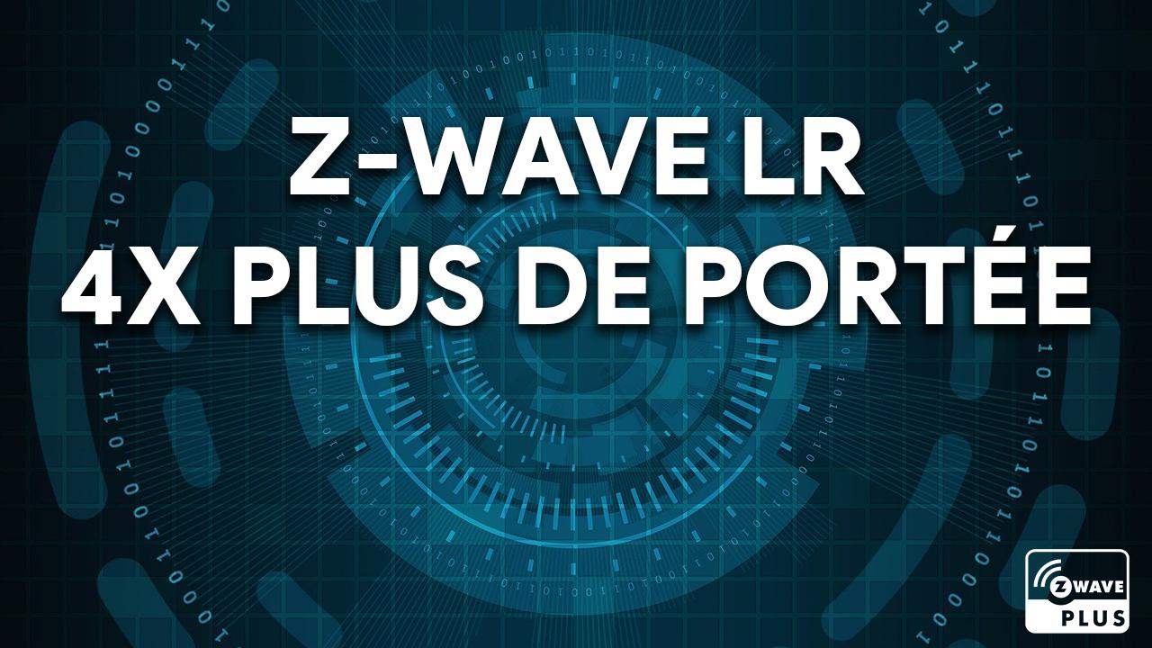 Le Z-Wave LR avec 4 fois plus de portée