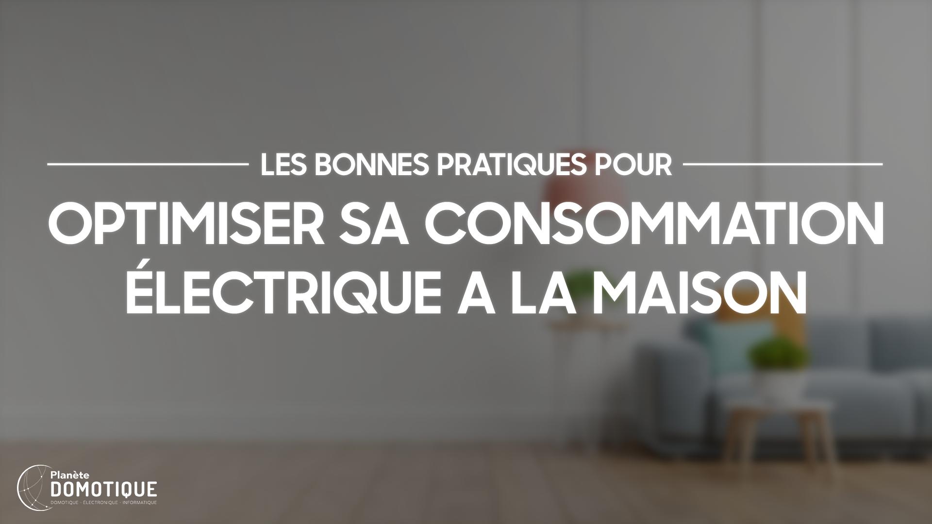 Bonnes pratiques pour optimiser sa consommation électrique à la maison
