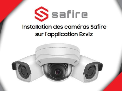 Installation d'une caméra Safire sur l'application Ezviz