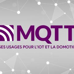 Le protocole MQTT et ses usages pour l'IoT et la domotique